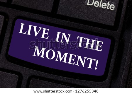 Writing note showing Live In The Moment. Business photo showcasing Be inspired motivated enjoy today happy moments Keyboard key Intention to create computer message pressing keypad idea. #1276255348