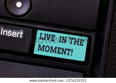 Writing note showing Live In The Moment. Business photo showcasing Be inspired motivated enjoy today happy moments Keyboard key Intention to create computer message pressing keypad idea. #1276255351