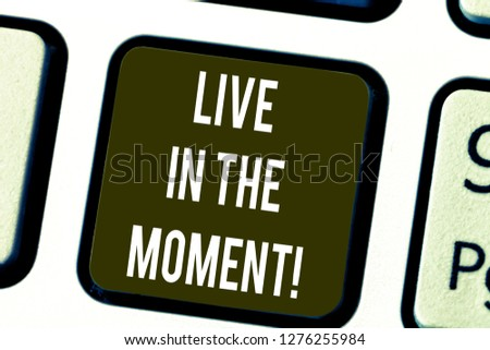 Writing note showing Live In The Moment. Business photo showcasing Be inspired motivated enjoy today happy moments Keyboard key Intention to create computer message pressing keypad idea. #1276255984