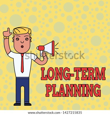 Writing note showing Long Term Planning. Business photo showcasing Establish Expected Goals five or more years ahead Man Standing with Raised Right Index Finger and Speaking into Megaphone.