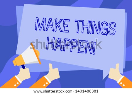 Writing note showing Make Things Happen. Business photo showcasing you will have to make hard efforts in order to achieve it Hand Holding Megaphone and Gesturing Thumbs Up Text Balloon.