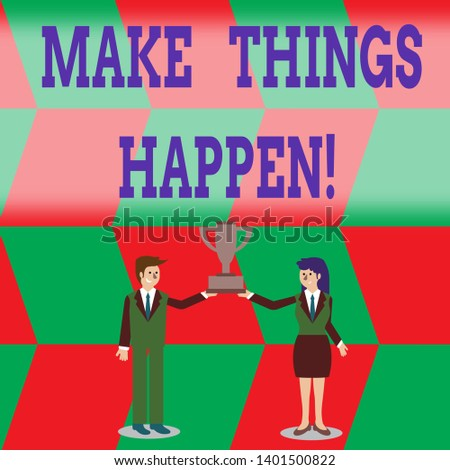 Writing note showing Make Things Happen. Business photo showcasing you will have to make hard efforts in order to achieve it Man and Woman Business Suit Holding Championship Trophy Cup.