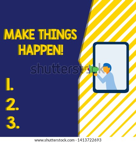 Writing note showing Make Things Happen. Business photo showcasing you will have to make hard efforts in order to achieve it Man stands in window hold loudspeaker speaking trumpet without listener.