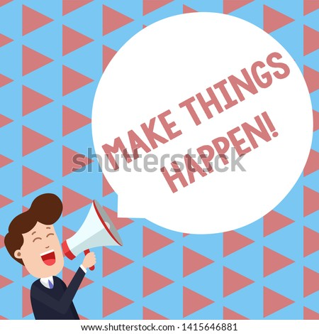 Writing note showing Make Things Happen. Business photo showcasing you will have to make hard efforts in order to achieve it Young Man Shouting in Megaphone Floating Round Speech Bubble.