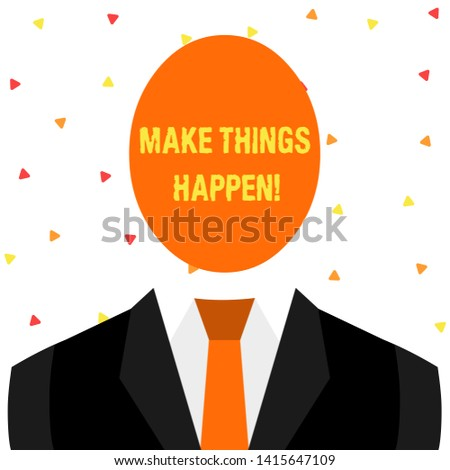 Writing note showing Make Things Happen. Business photo showcasing you will have to make hard efforts in order to achieve it Symbolic Drawing Figure of Man Formal Suit Oval Faceles Head.