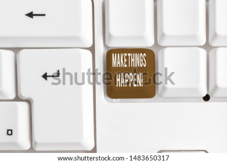 Writing note showing Make Things Happen. Business photo showcasing you will have to make hard efforts in order to achieve it White pc keyboard with note paper above the white background.