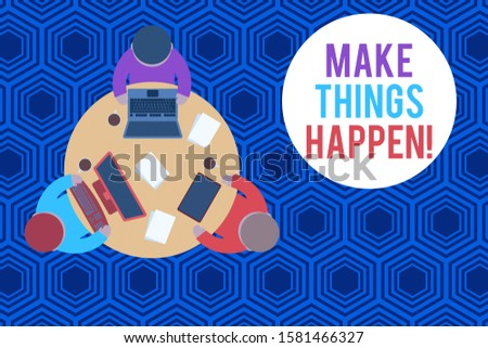 Writing note showing Make Things Happen. Business photo showcasing you will have to make hard efforts in order to achieve it Working table male employees electronic devices coffee cup.