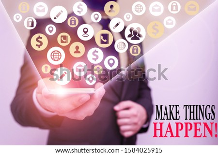 Writing note showing Make Things Happen. Business photo showcasing you will have to make hard efforts in order to achieve it.