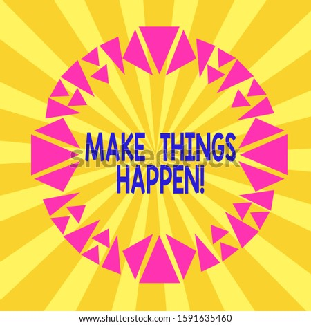 Writing note showing Make Things Happen. Business photo showcasing you will have to make hard efforts in order to achieve it Asymmetrical uneven shaped pattern object multicolour design.