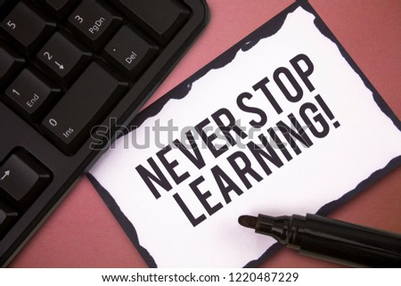 Writing note showing Never Stop Learning. Business photo showcasing Continue to Improve and Empower your Boundaries #1220487229