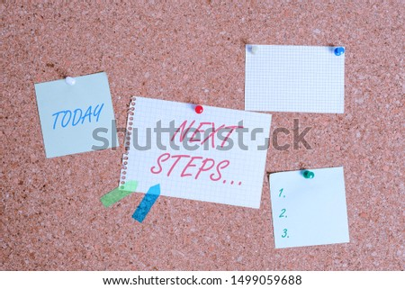 Writing note showing Next Steps. Business photo showcasing something you do after you have finished doing first one Corkboard size paper thumbtack sheet billboard notice board.
