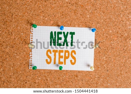 Writing note showing Next Steps. Business photo showcasing something you do or plan after you ve finished something else Corkboard size paper thumbtack sheet billboard notice board.
