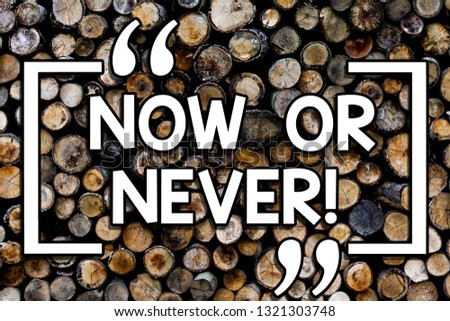 Writing note showing Now Or Never. Business photo showcasing Do it in this precise moment or forget about it Motivation Wooden background vintage wood wild message ideas intentions thoughts.
