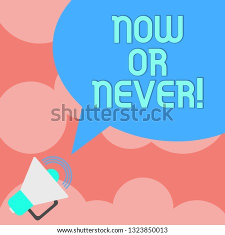 Writing note showing Now Or Never. Business photo showcasing Do it in this precise moment or forget about it Motivation Megaphone with Sound Volume Icon and Blank Color Speech Bubble photo.