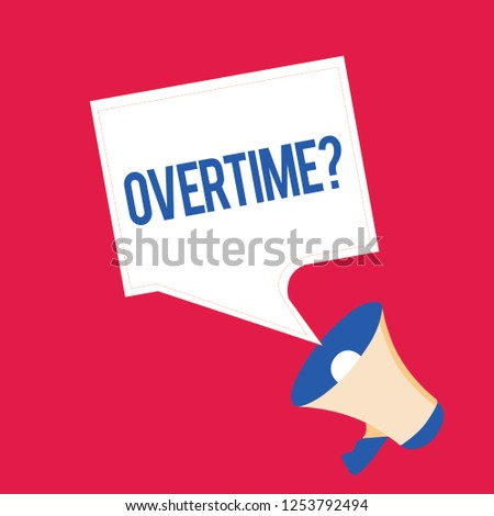 Writing note showing Overtime question. Business photo showcasing Time worked in addition to regular working hours