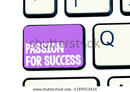 Writing note showing Passion For Success. Business photo showcasing Enthusiasm Zeal Drive Motivation Spirit Ethics #1189053616