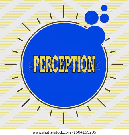 Writing note showing Perception. Business photo showcasing individuals organize and interpret their sensory impressions Asymmetrical uneven shaped pattern object multicolour design.