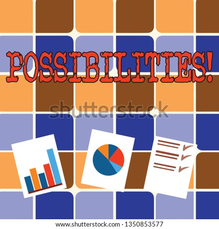 Writing note showing Possibilities. Business photo showcasing Things that may happen or be the case State of being possible Presentation of Bar, Data and Pie Chart Graph on White Paper.