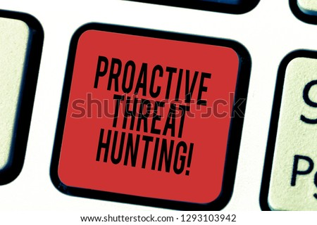 Writing note showing Proactive Threat Hunting. Business photo showcasing focused and iterative approach to searching out Keyboard key Intention to create computer message pressing keypad idea. #1293103942