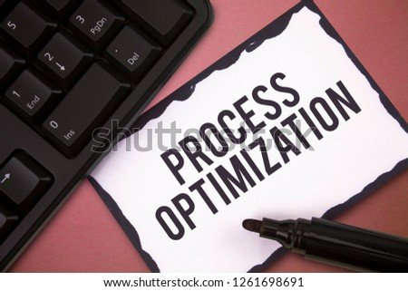 Writing note showing Process Optimization. Business photo showcasing Improve Organizations Efficiency Maximize Throughput