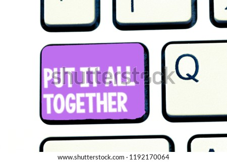 Writing note showing Put It All Together. Business photo showcasing Join Collectively Unified Integrated Linked Merge