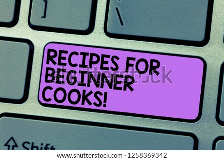 Writing note showing Recipes For Beginner Cooks. Business photo showcasing Fast and easy food preparations for new chefs Keyboard Intention to create computer message keypad idea.