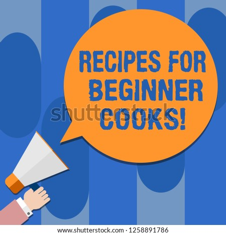 Writing note showing Recipes For Beginner Cooks. Business photo showcasing Fast and easy food preparations for new chefs Hu analysis Hand Holding Megaphone Color Speech Bubble.