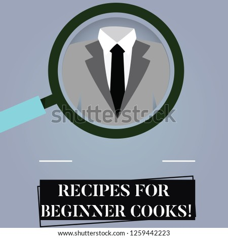 Writing note showing Recipes For Beginner Cooks. Business photo showcasing Fast and easy food preparations for new chefs Magnifying Glass Enlarging a Tuxedo and Label Tag Below.