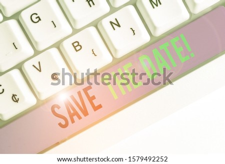 Writing note showing Save The Date. Business photo showcasing Organizing events well make day special event organizers.