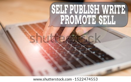 Writing note showing Self Publish Write Promote Sell. Business photo showcasing Auto promotion writing Marketing Publicity woman with laptop smartphone and office supplies technology.