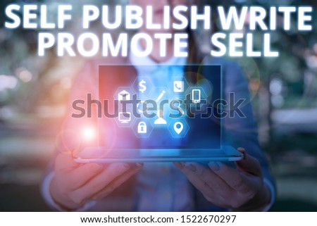 Writing note showing Self Publish Write Promote Sell. Business photo showcasing Auto promotion writing Marketing Publicity.