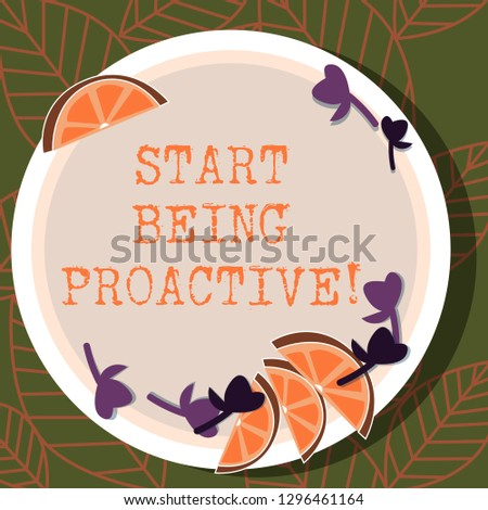 Writing note showing Start Being Proactive. Business photo showcasing Control situations by causing things to happen Cutouts of Sliced Lime Wedge and Herb Leaves on Color Plate.
