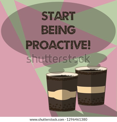 Writing note showing Start Being Proactive. Business photo showcasing Control situations by causing things to happen Two To Go Cup with Beverage and Steam icon Blank Speech Bubble photo.