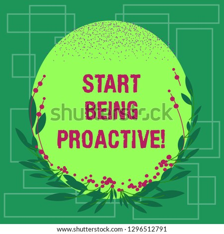 Writing note showing Start Being Proactive. Business photo showcasing Control situations by causing things to happen Blank Color Oval Shape with Leaves and Buds as Border for Invitation.