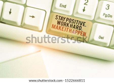 Writing note showing Stay Positive Work Hard Make It Happen. Business photo showcasing Inspiration Motivation Attitude White pc keyboard with note paper above the white background.