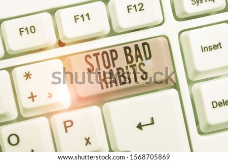 Writing note showing Stop Bad Habits. Business photo showcasing asking someone to quit doing non good actions and altitude Keyboard with note paper on white background key copy space.