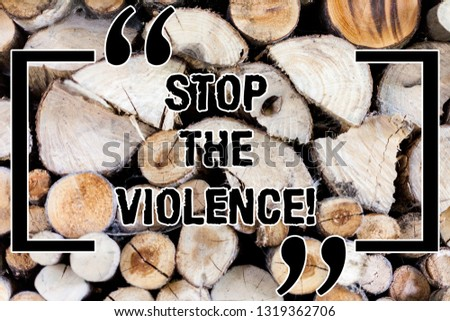 Writing note showing Stop The Violence. Business photo showcasing program empowers youth with attitudes skills and resources Wooden background vintage wood wild message ideas intentions thoughts. #1319362706