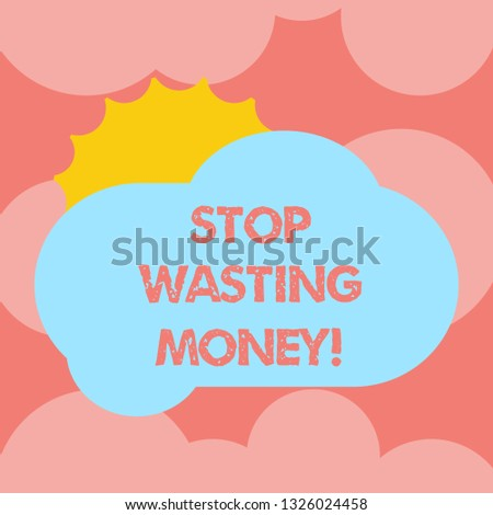 Writing note showing Stop Wasting Money. Business photo showcasing avoid dissipation waste useless or profitless activity Sun Hiding Behind Blank Fluffy Color Cloud for Poster Ads.