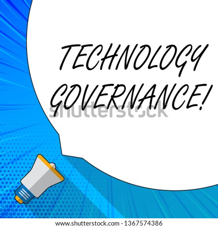 Writing note showing Technology Governance. Business photo showcasing framework that provide formal structure for institute White Speech Bubble Occupying Half of Screen and Megaphone.