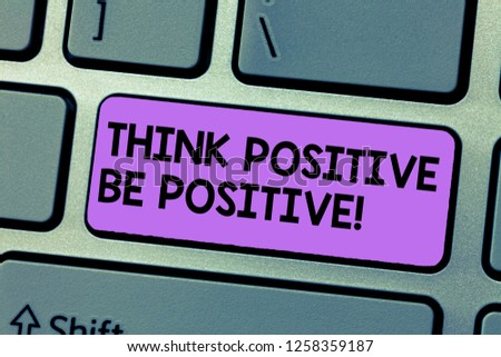 Writing note showing Think Positive Be Positive. Business photo showcasing Always have motivation attitude positivism Keyboard Intention to create computer message keypad idea. #1258359187