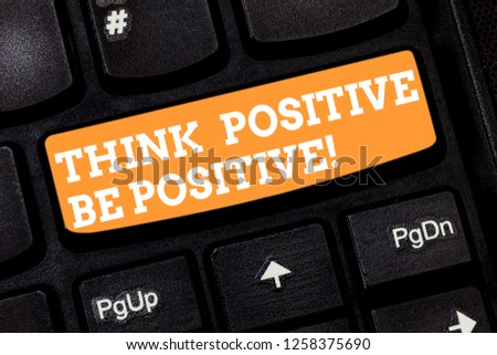 Writing note showing Think Positive Be Positive. Business photo showcasing Always have motivation attitude positivism Keyboard key Intention to create computer message pressing keypad idea. #1258375690