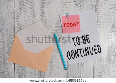 Writing note showing To Be Continued. Business photo showcasing indicate that the story continues in the next episode Envelope blank sheet sticky note ballpoint wooden background. #1480816655