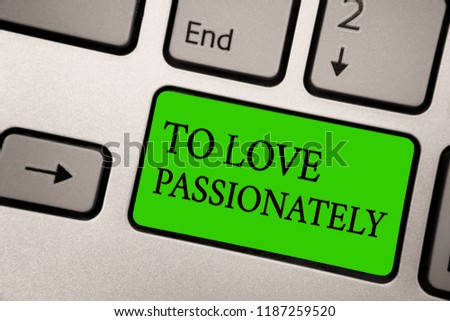 Writing note showing To Love Passionately. Business photo showcasing Strong feeling for someone or something else Affection Silver grey computer keyboard green button with black letters. #1187259520