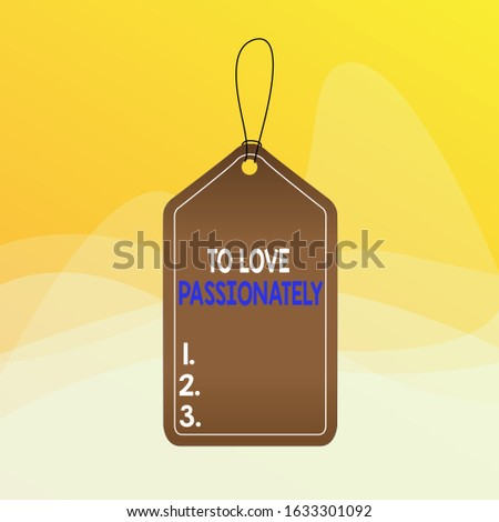 Writing note showing To Love Passionately. Business photo showcasing Strong feeling for someone or something else Affection Empty tag colorful background label rectangle attach string.