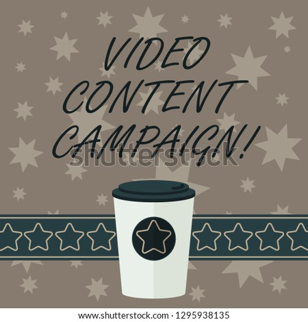 Writing note showing Video Content Campaign. Business photo showcasing Integrates engaging video into marketing campaigns 3D Coffee To Go Cup with Lid Cover and Stars on Strip Blank Text Space.