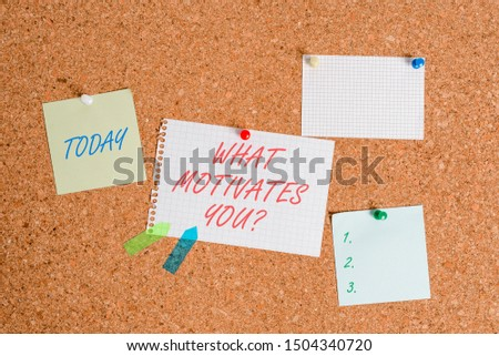 Writing note showing What Motivates Youquestion. Business photo showcasing know reasons why you want to wake up each morning Corkboard size paper thumbtack sheet billboard notice board.