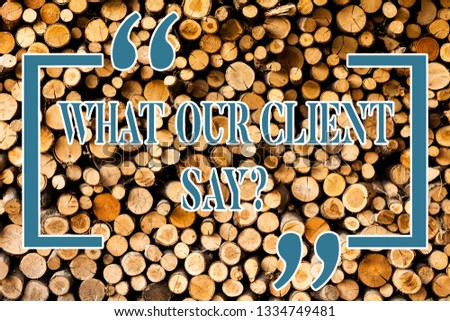 Writing note showing What Our Client Say. Business photo showcasing Customers Feedback or opinion about product service Wooden background vintage wood wild message ideas intentions thoughts. #1334749481