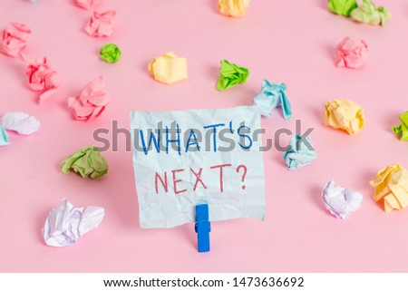 Writing note showing What S Next Question. Business photo showcasing asking demonstrating about his coming actions or behaviors. #1473636692
