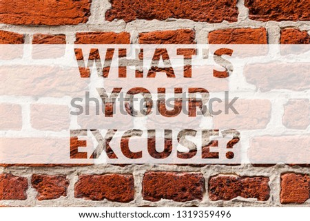 Writing note showing What S Your Excuse. Business photo showcasing when being asked to provide reasons for your actions Brick Wall art like Graffiti motivational call written on the wall.