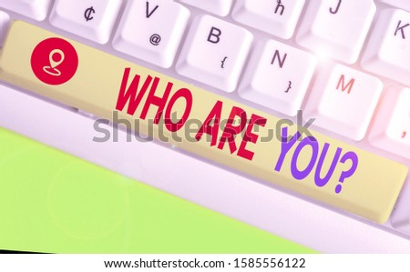 Writing note showing Who Are You Question. Business photo showcasing asking about its identity or demonstratingal information.